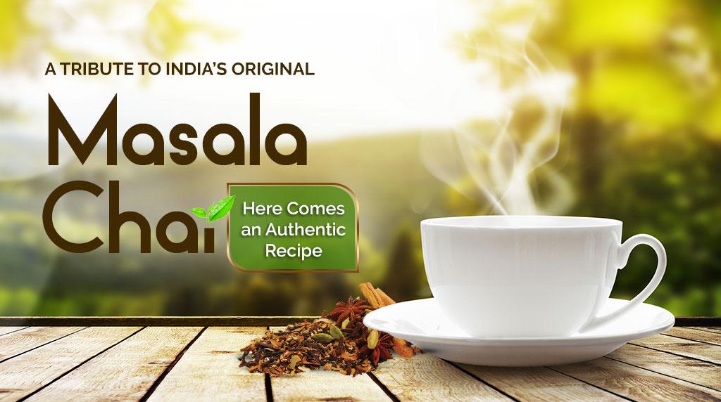 A Tribute to India's Original Masala Chai- Here Comes an Authentic Recipe