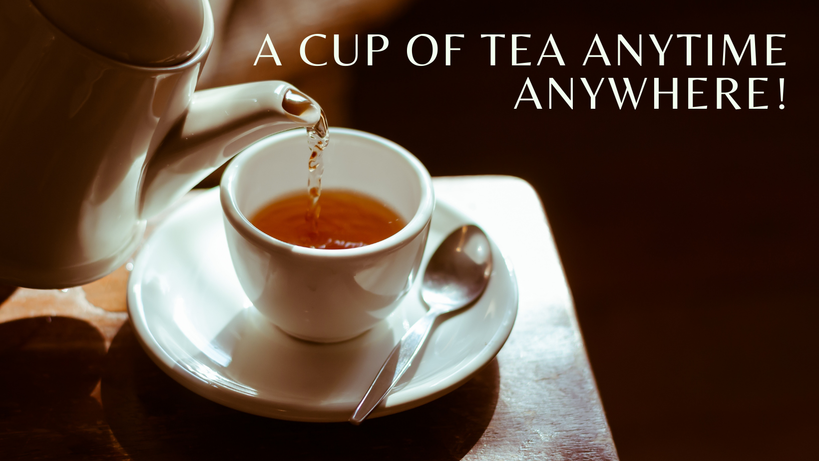 A Cup of Tea Anytime Anywhere!